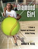 Diamond Girl: A Guide to Beginner and Advanced Softball Pitching