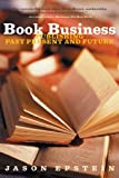 Book Business: Publishing Past, Present, and Future