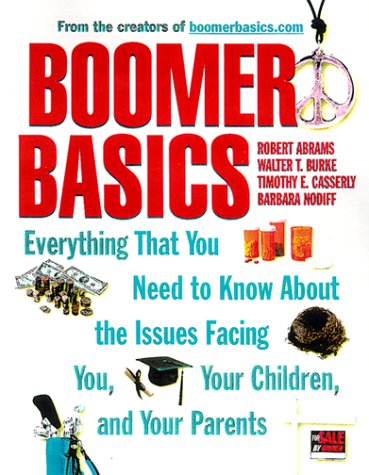 Boomer Basics: Everything That You Need To Know About The Issues Facing You, Your Children, And Your Parents