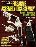 Gun Digest Book of Firearms Assembly/Disassembly, Part 2: Revolvers (Gun Digest Book of Firearms Assembly/Disassembly: Part 1 Automatic Pistols) (Pt. 2)