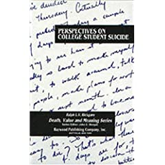Perspectives on College Student Suicide (Death, Value, and Meaning Series)