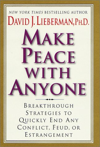 Make Peace With Anyone: Breakthrough Strategies to Quickly End Any Conflict, Feud, or Estrangement, David J. Lieberman