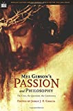 Mel Gibson's Passion and Philosophy: The Cross, the Questions, the Controversy