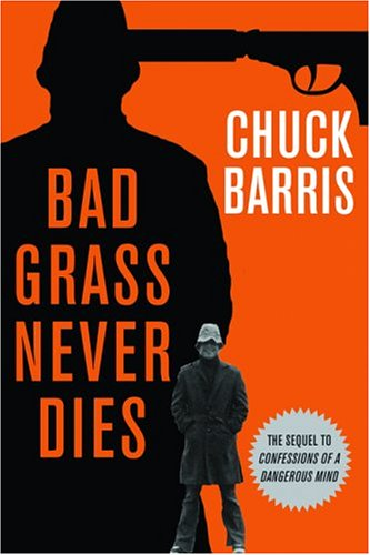 Bad Grass Never Dies: The Sequel to Confessions of a Dangerous Mind, Chuck Barris