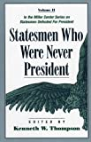 Statesmen Who Were Never President (Miller Center Series on Statesmen Defeated for President) (0761805338) by Thompson, Kenneth W.