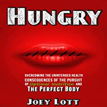Hungry: Overcoming the Unintended Consequences of the Pursuit of Optimal Nutrition and the Perfect Body (       UNABRIDGED) by Joey Lott Narrated by Matt Stone