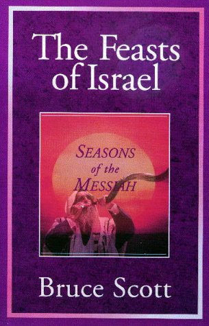 The Feasts of Israel: Seasons of the Messiah, Bruce Scott