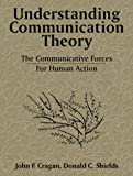 img - for Understanding Communication Theory: The Communicative Forces for Human Action book / textbook / text book