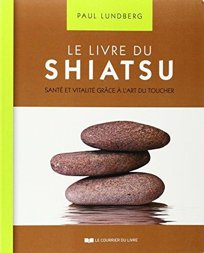 Le livre du shiatsu : santé et vitalité grâce à l'art du toucher