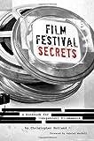 Film Festival Secrets: A Handbook For Independent Filmmakers
