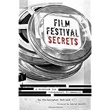 Film Festival Secrets: A Handbook For Independent Filmmakers ~ Christopher Holland