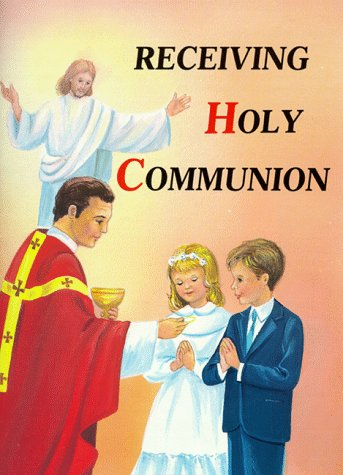 Receiving Holy Communion: How to Make a Good Communion SINGLE COPY, LAWRENCE G. LOVASIK