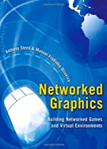 Networked Graphics: Building Networked Games and Virtual Environments