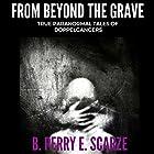 From Beyond the Grave: True Terrifying Tales of Doppelgangers Hörbuch von B. Perry E. Scarze Gesprochen von: Glen Pavlovich