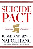 Suicide Pact: The Radical Expansion of Presidential Powers and the Lethal Threat to American Liberty by Andrew P. Napolitano