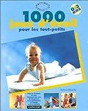 1000 jeux d'éveil pour les tout-petits : de la naissance à la maternelle