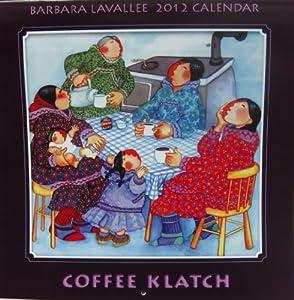 "2012 Barbara Lavallee Calendar ""Coffee Klatch"""