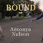 Bound: A Novel | Antonya Nelson