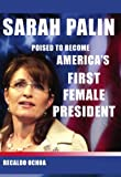 Sarah Palin: Poised to Become America's First Female President