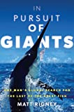In Pursuit of Giants: One Man's Global Search for the Last of the Great Fish