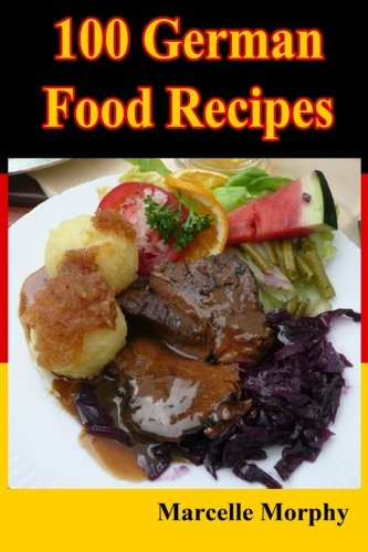 100 German Food Recipes by Marcelle Morphy