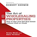 The Art of Wholesaling Properties: How to Buy and Sell Real Estate Without Cash or Credit Audiobook by Aram Shah, Alex Virelles Narrated by Sean Patrick Hopkins