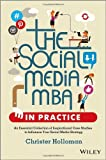 The Social Media MBA in Practice: An Essential Collection of Inspirational Case Studies to Influence