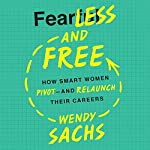Fearless and Free: How Smart Women Pivot - and Relaunch Their Careers | Wendy Sachs