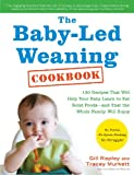 The Baby-Led Weaning Cookbook: 130 Recipes That Will Help Your Baby Learn to Eat Solid Foods – and That the Whole Family Will Enjoy