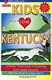 KIDS LOVE KENTUCKY, 4th Edition: A Family Travel Guide to Exploring Kid-Friendly Kentucky. 400 Fun Stops and Unique Spots (Kids Love Travel Guides)