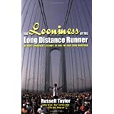 The Looniness of the Long Distance Runner: An Unfit Londoner's Attempt to Run the New York City Marathon from Scratchby Russell Taylor