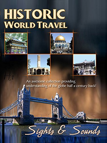 Historic World Travel: Sights and Sounds
