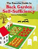 The Essential Guide to Back Garden Self-sufficiency: Feed Your Family from a Quarter of an Acre or Less Carleen Madigan