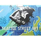 Seattle Street Art Volume Two: A Visual Time Capsule Beyond Graffiti (Volume 2)