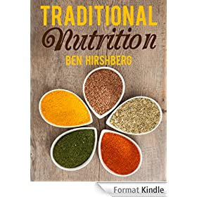 Traditional Nutrition: From Weston A. Price to the Blue Zones; Healthy Diets from Around the Globe (English Edition)