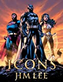 Icons: The DC Comics & Wildstorm  Art of Jim Lee (1845765192) by Lee, Jim
