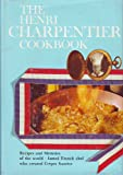 img - for The Henri Charpentier Cookbook : Recipes and Memoirs of the World Famed French Chef Who Created Crepes Suzette book / textbook / text book