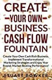 img - for Create Your Own Business Cash Flow Fountain: Create Your Own Cash Rich Business, Implement Transformational Marketing Strategies and Enjoy Year Round, Market Beating Performance! book / textbook / text book