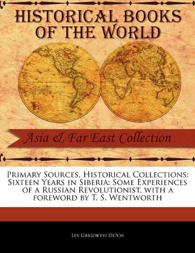 Primary Sources, Historical Collections: Sixteen Years in Siberia: Some Experiences of a Russian Revolutionist, with a foreword by T. S. Wentworth