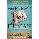 The First Human: The Race to Discover Our Earliest Ancestors ~ Ann Gibbons