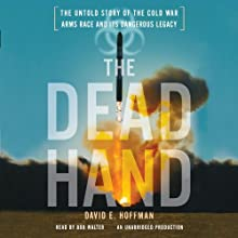 The Dead Hand: The Untold Story of the Cold War Arms Race and its Dangerous Legacy | Livre audio Auteur(s) : David E. Hoffman Narrateur(s) : Bob Walter
