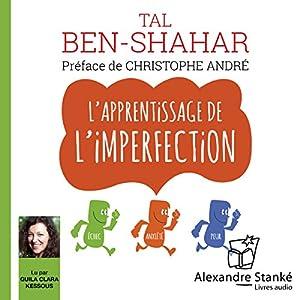 L'apprentissage de l'imperfection | Livre audio Auteur(s) : Tal Ben-Shahar Narrateur(s) : Guila Clara Kessous