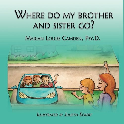 Where Do My Brother and Sister Go?: A story for the youngest children in blended famlies and stepfamilies