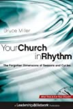 img - for Your Church in Rhythm The Forgotten Dimensions of Seasons and Cycles by Miller, Bruce B. [Jossey-Bass,2011] (Hardcover) book / textbook / text book