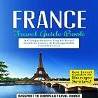 France Travel Guide Book: A Comprehensive Top Ten Travel Guide to France & Unforgettable French Travel Hörbuch von  Passport to European Travel Guides Gesprochen von: Colin Fluxman