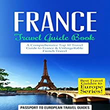 France Travel Guide Book: A Comprehensive Top Ten Travel Guide to France & Unforgettable French Travel | Livre audio Auteur(s) :  Passport to European Travel Guides Narrateur(s) : Colin Fluxman