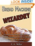 Bread Machine Wizardry: Pictorial Ste...