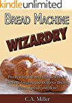 Bread Machine Wizardry: Pictorial Ste...