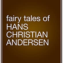 Fairy Tales by Hans Christian Andersen Audiobook by Hans Christian Andersen Narrated by Angele Masters