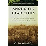 "Among the Dead Cities: The History and Moral Legacy of the WWII Bombing of Civilians in Germany and Japanvon ""A. C. Grayling"""